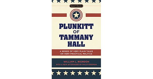 Plunkitt of Tammany Hall : A Series of Very Plain Talks on Very Practical Politics (Paperback) (William - image 1 of 1