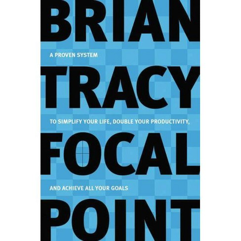 Focal Point - By Brian Tracy (Paperback) : Target