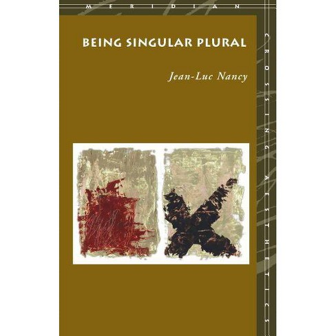 Being Singular Plural - (Meridian: Crossing Aesthetics) by  Jean-Luc Nancy (Paperback) - image 1 of 1