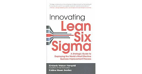 Innovating Lean Six Sigma : A Strategic Guide to Deploying the World's Most Effective Business - image 1 of 1