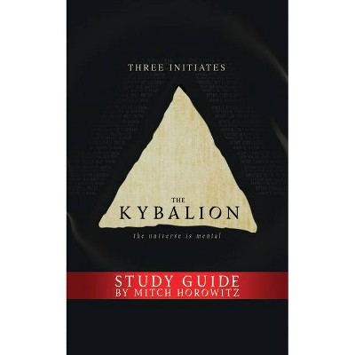 The Kybalion Study Guide - by  Three Initiates & Mitch Horowitz (Paperback)