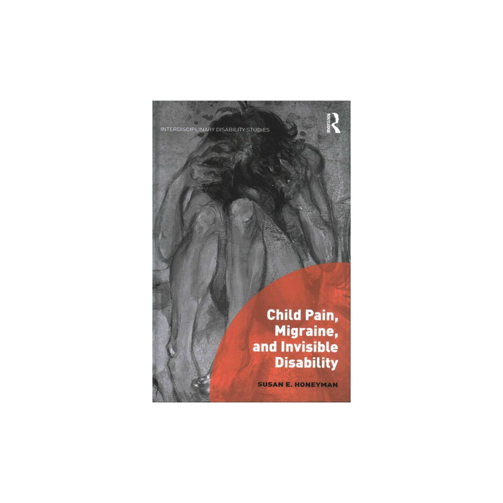 Child Pain, Migraine, and Invisible Disability (Hardcover) (Susan Honeyman)