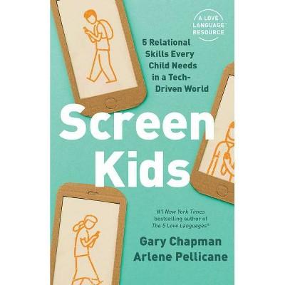 Screen Kids - by Gary Chapman & Arlene Pellicane (Paperback)