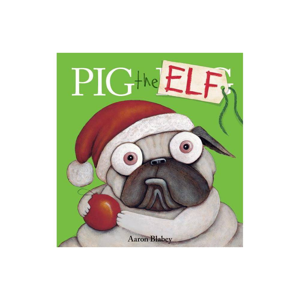 Pig The Elf Pig The Pug By Aaron Blabey Hardcover