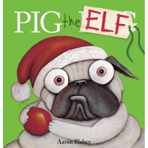 Pig the Elf - (Pig the Pug) by  Aaron Blabey (Hardcover) - image 1 of 1