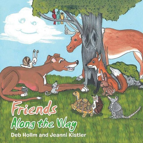 Friends Along the Way - by  Deb Hollm & Jeanni Kistler (Paperback) - image 1 of 1