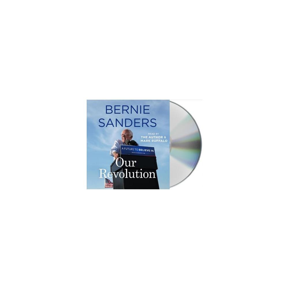 Our Revolution : A Future to Believe in (Vol 1) (Unabridged) (CD/Spoken Word) (Bernie Sanders)