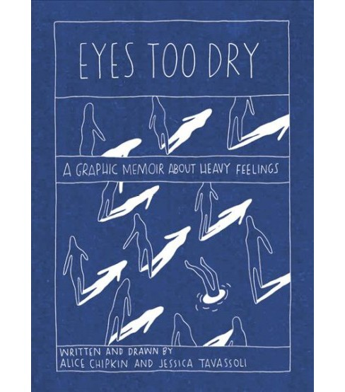 Eyes Too Dry : A Graphic Memoir About Heavy Feelings - by Alice Chipkin & Jessica Tavassoli (Paperback)  - image 1 of 1