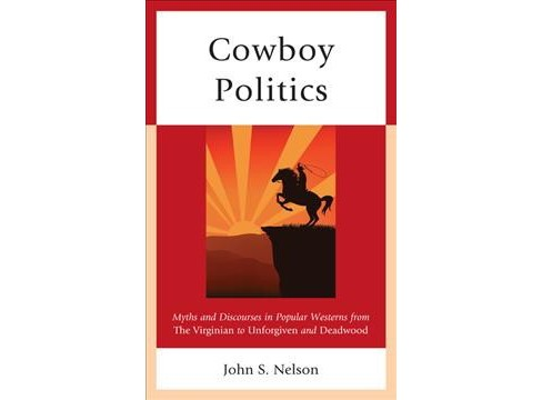 Cowboy Politics : Myths and Discourses in Popular Westerns from the Virginian to Unforgiven and Deadwood - image 1 of 1