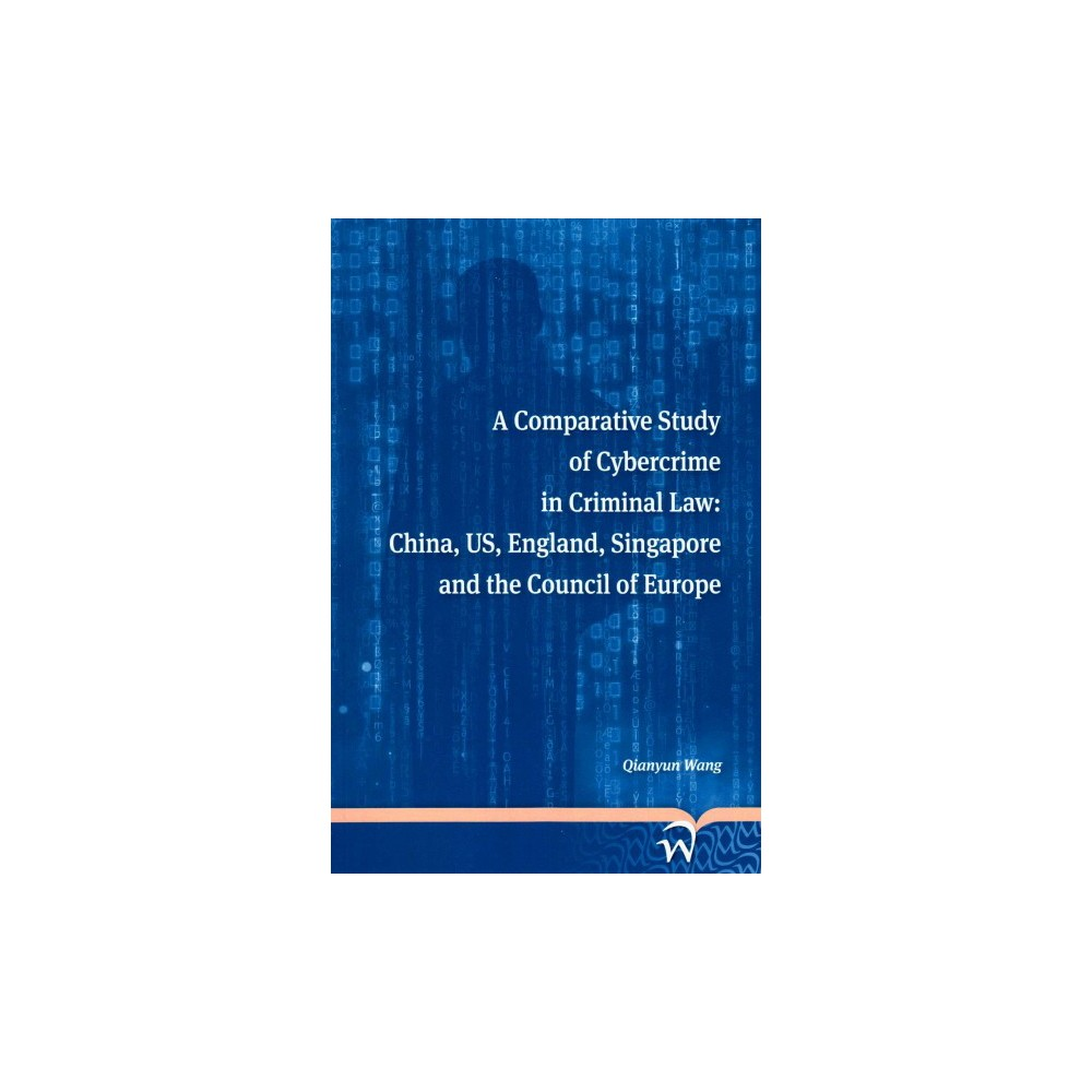 Comparative Study of Cybercrime in Criminal Law : China, US, England, Singapore and the Council of