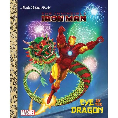 Eye of the Dragon (Marvel: Iron Man) - (Little Golden Book) by  Billy Wrecks & Patrick Spaziante (Hardcover)