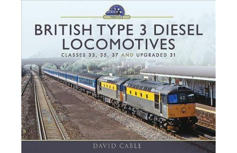 British Type 3 Diesel Locomotives : Classes 33, 35, 37 and Upgraded 31 -  by David Cable (Hardcover) - image 1 of 1