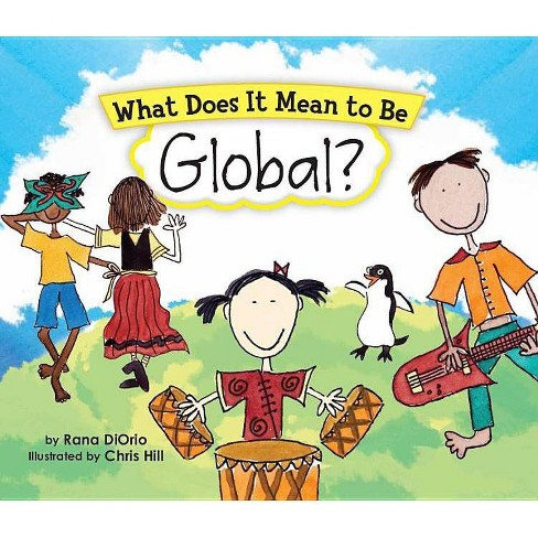 What Does It Mean to Be Global? - (What Does It Mean to Be...) by  Rana DiOrio (Hardcover) - image 1 of 1