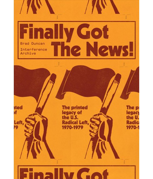Finally Got the News : The Printed Legacy of the U.S. Radical Left, 1970–1979 (Paperback) - image 1 of 1
