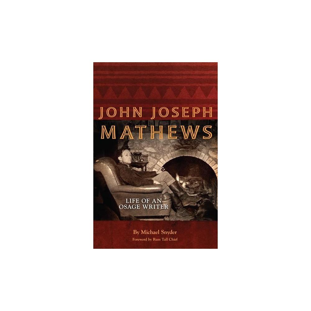 John Joseph Mathews : Life of an Osage Writer - Reprint by Michael Snyder (Paperback)