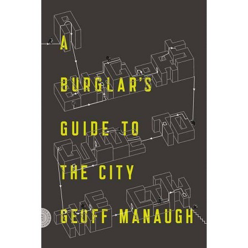 A Burglar's Guide to the City - by  Geoff Manaugh (Paperback) - image 1 of 1
