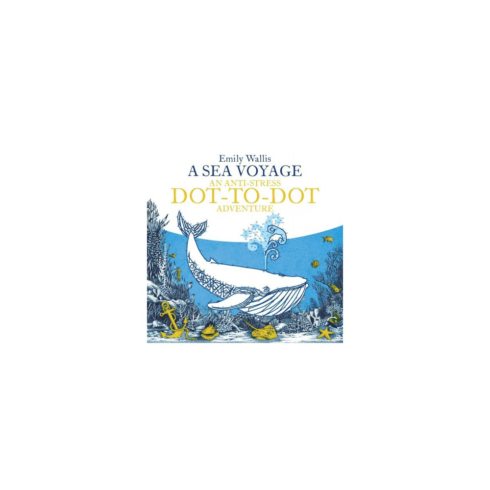 Sea Voyage : Anti-stress Dot-to-dot Adventures - by Emily Wallis (Paperback)