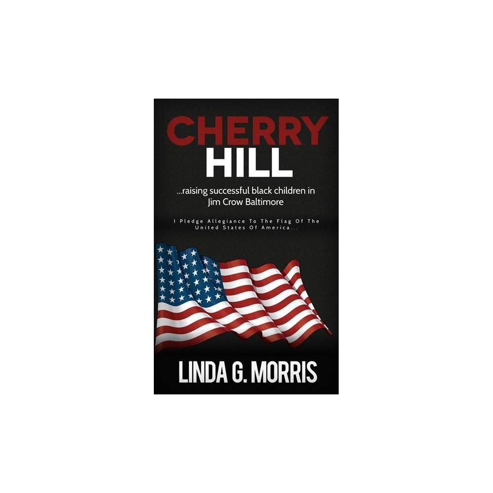 Cherry Hill : Raising Successful Black Children in Jim Crow Baltimore - by Linda G. Morris (Paperback)