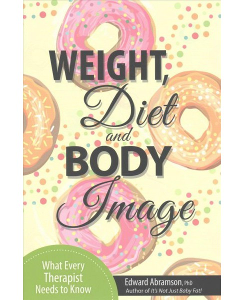 Weight, Diet and Body Image (Paperback) (Ph.D. Edward Abramson) - image 1 of 1