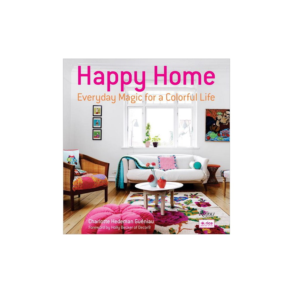 Happy Home : Everyday Magic for a Colorful Life (Hardcover) (Charlotte Hedeman Gueniau)