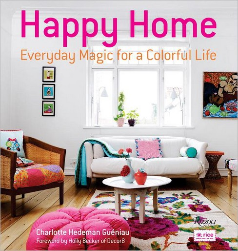 Happy Home : Everyday Magic for a Colorful Life (Hardcover) (Charlotte Hedeman Gueniau) - image 1 of 1