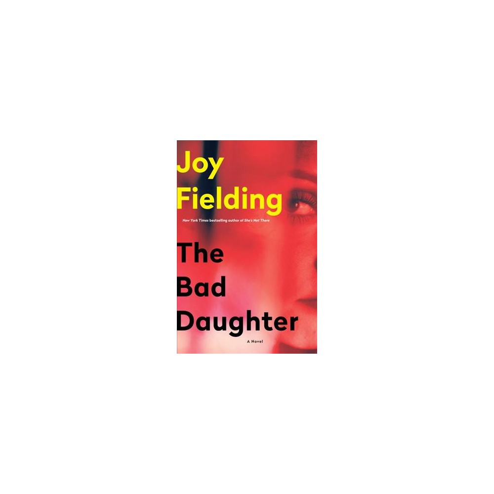 Bad Daughter - by Joy Fielding (Hardcover)
