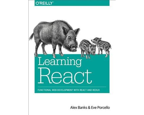 Learning React : Functional Web Development With React and Redux (Paperback) (Alex Banks & Eve Porcello) - image 1 of 1