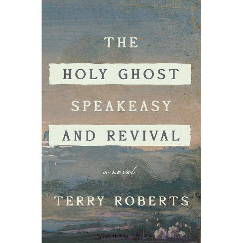 The Holy Ghost Speakeasy and Revival - by  Terry Roberts (Paperback) - image 1 of 1