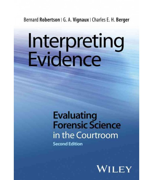Interpreting Evidence : Evaluating Forensic Science in the Courtroom (Paperback) (Bernard Robertson & G. - image 1 of 1