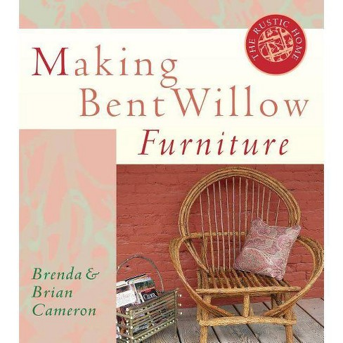 Making Bent Willow Furniture - (Rustic Home Series) by  Brenda Cameron & Brian Cameron (Paperback) - image 1 of 1