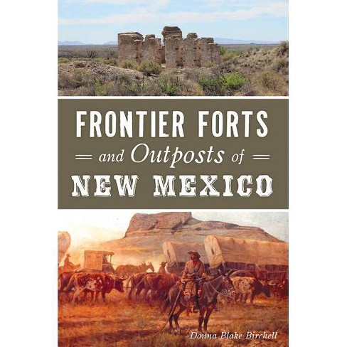 Frontier Forts and Outposts of New Mexico - by  Donna Blake Birchell (Paperback) - image 1 of 1