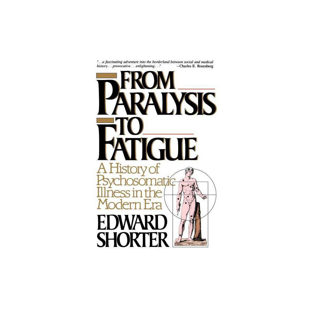 From Paralysis to Fatigue - by Edward Shorter (Paperback)