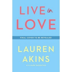 Live in Love - by  Lauren Akins & Mark Dagostino (Hardcover)