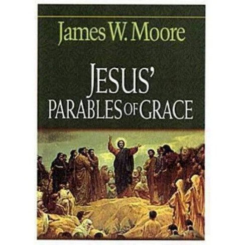 Jesus' Parables of Grace - by  James W Moore (Paperback) - image 1 of 1