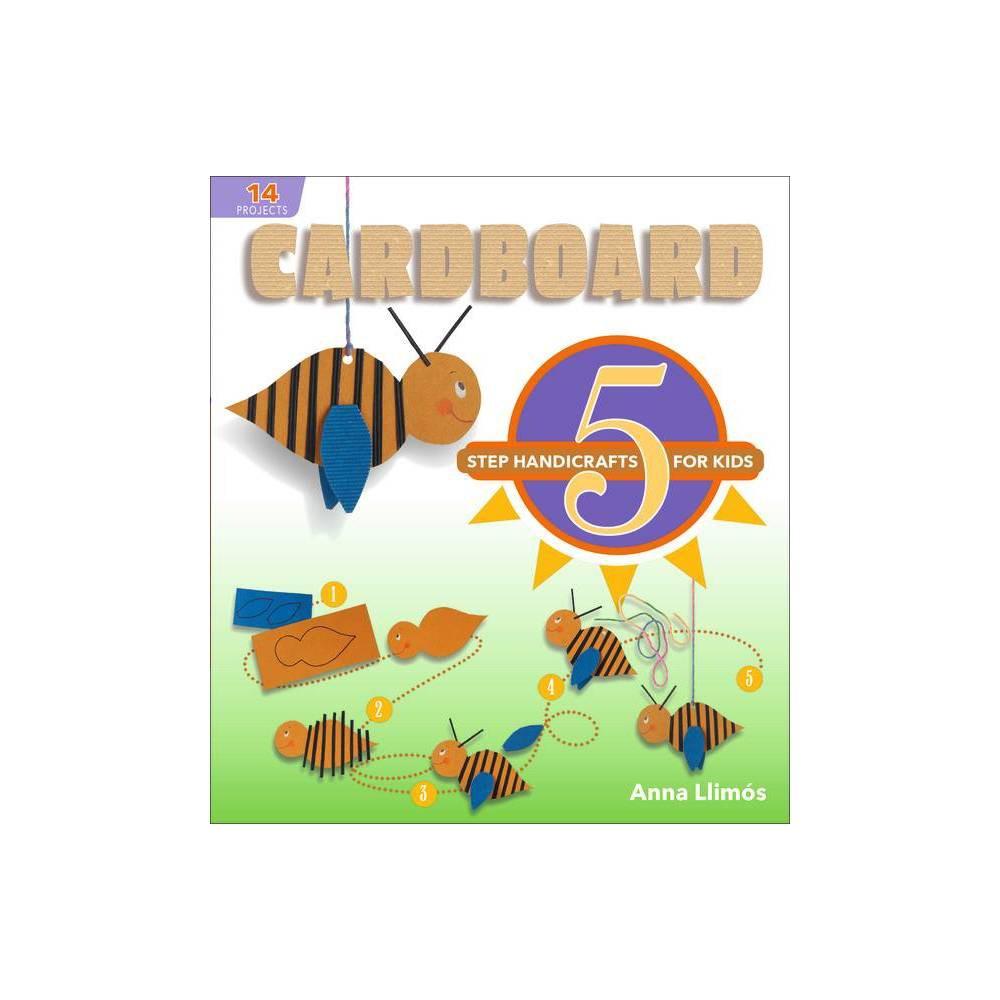 Cardboard 5 Step Handicrafts For Kids By Anna Llim S Hardcover