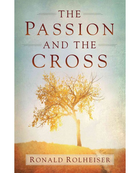 Passion and the Cross (Paperback) (Ronald Rolheiser) - image 1 of 1