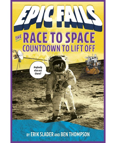 Race to Space : Countdown to Liftoff -  by Erik Slader & Ben Thompson (Hardcover) - image 1 of 1