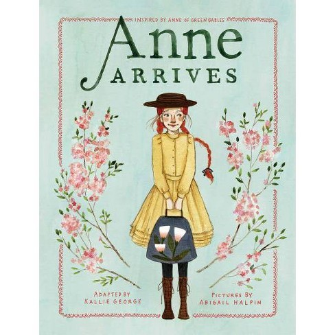 Anne Arrives - (Anne Chapter Book) by  Kallie George (Hardcover) - image 1 of 1
