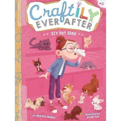 DIY Pet Shop, Volume 5 - (Craftily Ever After) by  Martha Maker (Paperback) - image 1 of 1