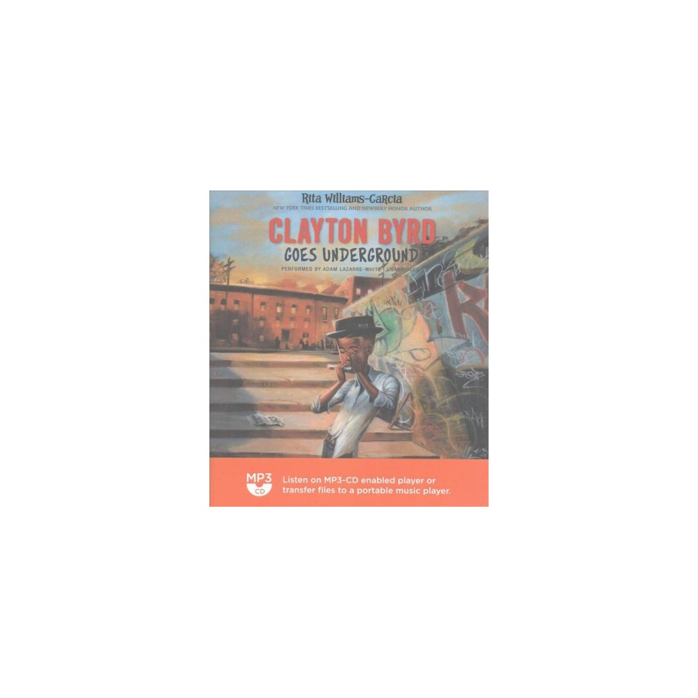 Clayton Byrd Goes Underground - by Rita Williams-Garcia (MP3-CD)