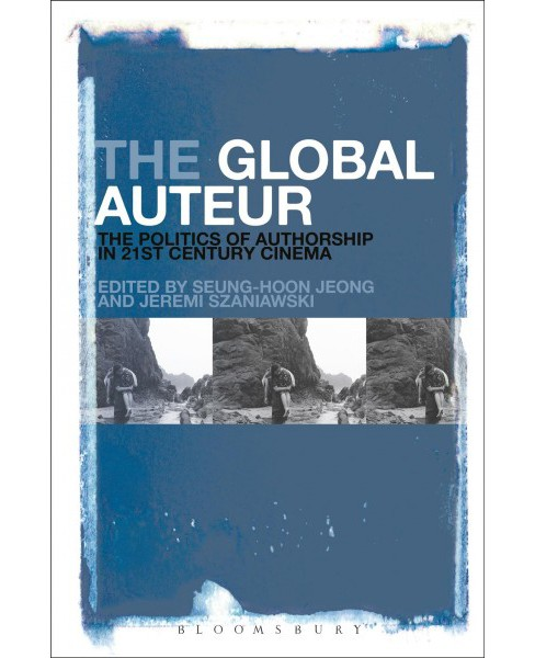 Global Auteur : The Politics of Authorship in 21st Century Cinema (Reprint) (Paperback) - image 1 of 1