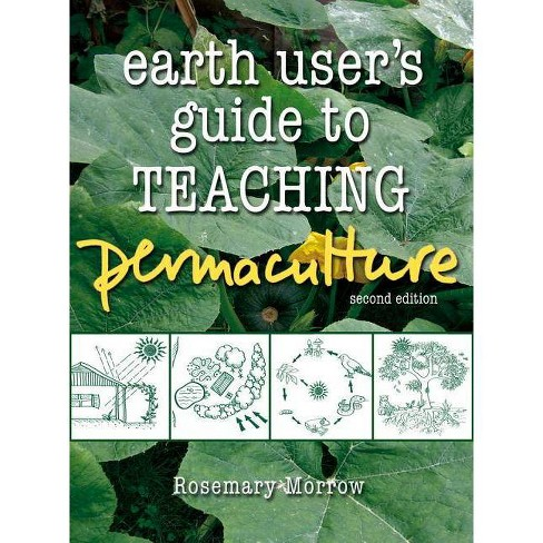 Earth User's Guide to Teaching Permaculture - by  Rosemary Morrow (Paperback) - image 1 of 1