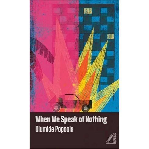 When We Speak of Nothing - by  Olumide Popoola (Paperback) - image 1 of 1