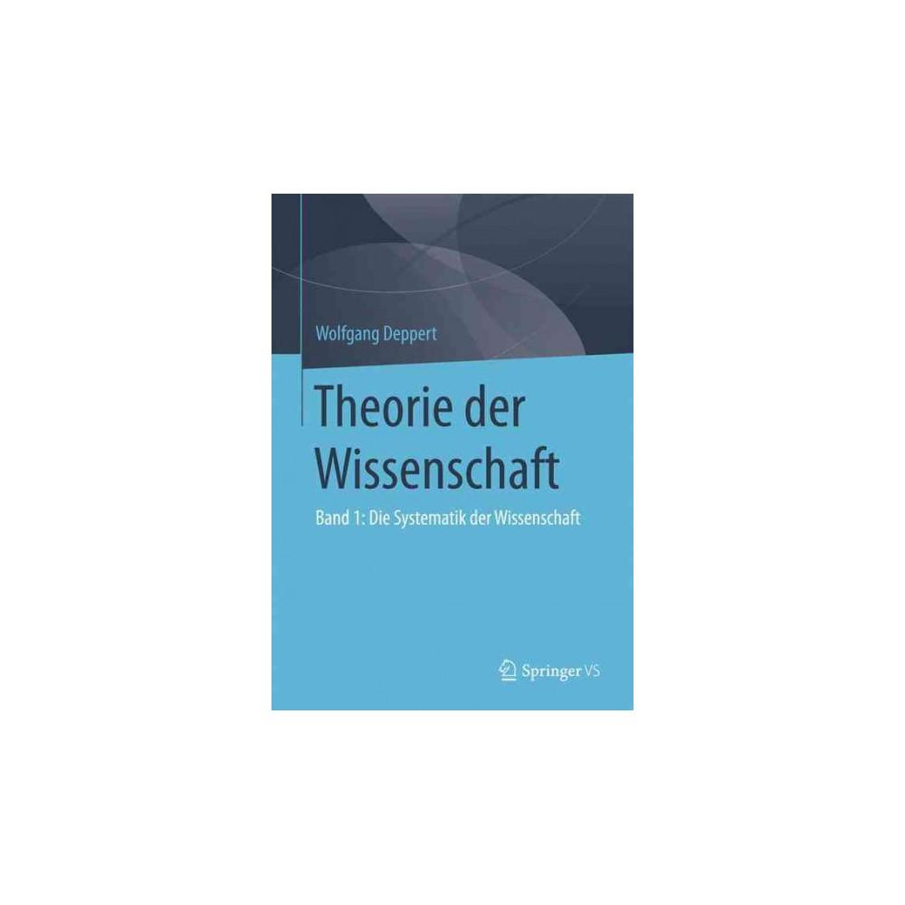 Theorie Der Wissenschaft : Die Systematik Der Wissenschaft (Vol 1) (Paperback) (Wolfgang Deppert)