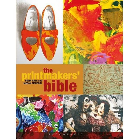 The Printmakers' Bible - by  Colin Gale & Megan Fishpool (Paperback) - image 1 of 1