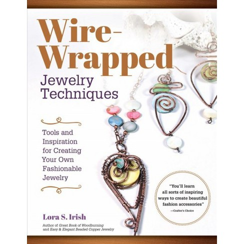 Peachy Wire Wrapped Jewelry Techniques Tools And Inspiration For Creating Wiring Database Xlexigelartorg