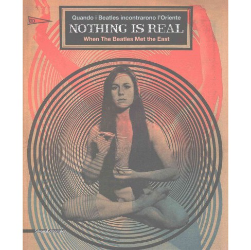 Nothing Is Real : Quando I Beatles incontrarono L'Oriente / When the Beatles Met the East (Bilingual) - image 1 of 1