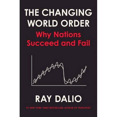 The Changing World Order - by  Ray Dalio (Hardcover)