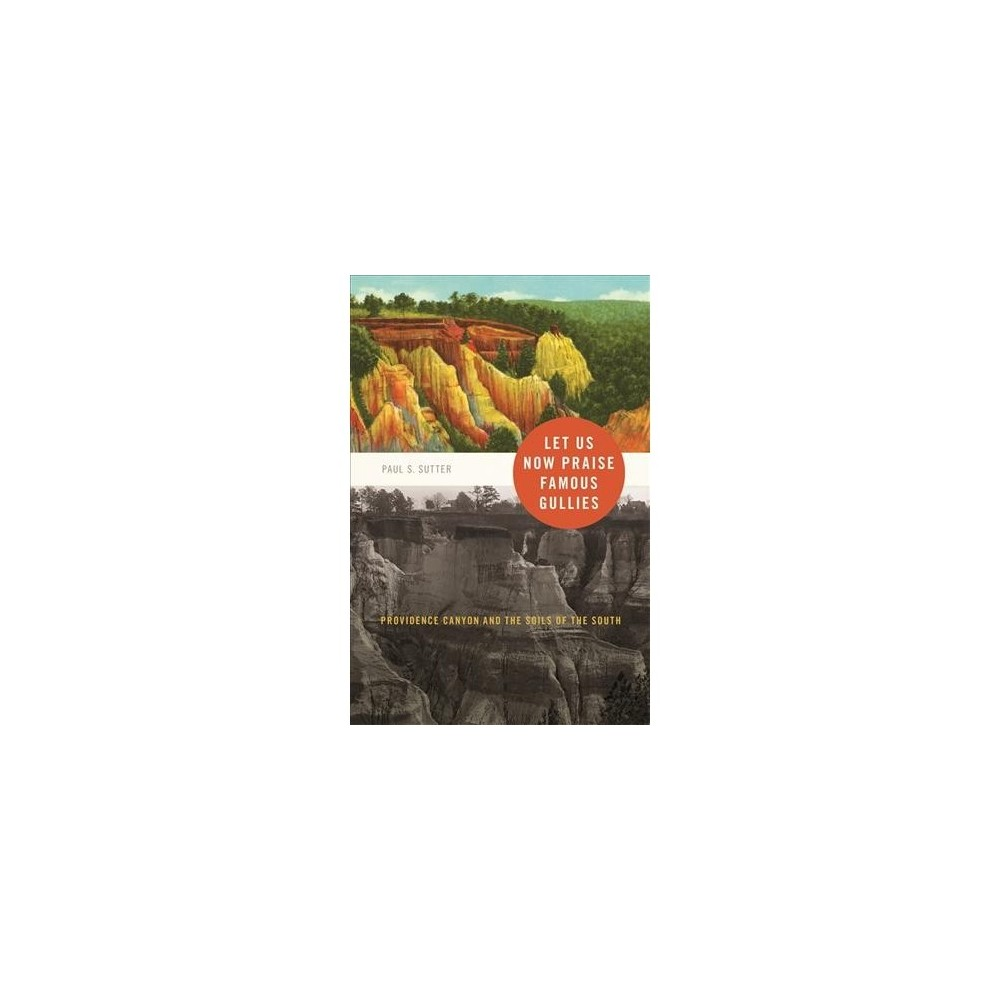 Let Us Now Praise Famous Gullies : Providence Canyon and the Soils of the South - Reprint (Paperback)