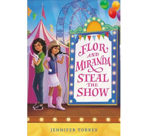 Flor and Miranda Steal the Show -  by Jennifer Torres (Hardcover) - image 1 of 1